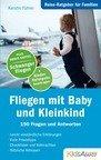 Reise-Ratgeber für Familien: Fliegen mit Baby und Kleinkind