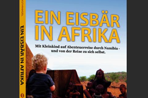 """""""Ein Eisbär in Afrika"""": mit Schnullervorrat durch Namibia"""