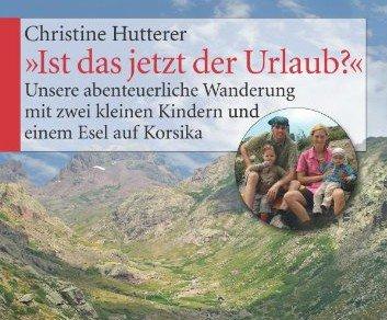 """Unterwegs mit Kindern und Esel: """"Ist das jetzt der Urlaub?"""" von Christine Hutterer"""