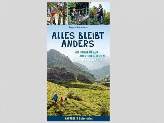 Alles bleibt anders: Mit Kindern auf Abenteuer-Reisen